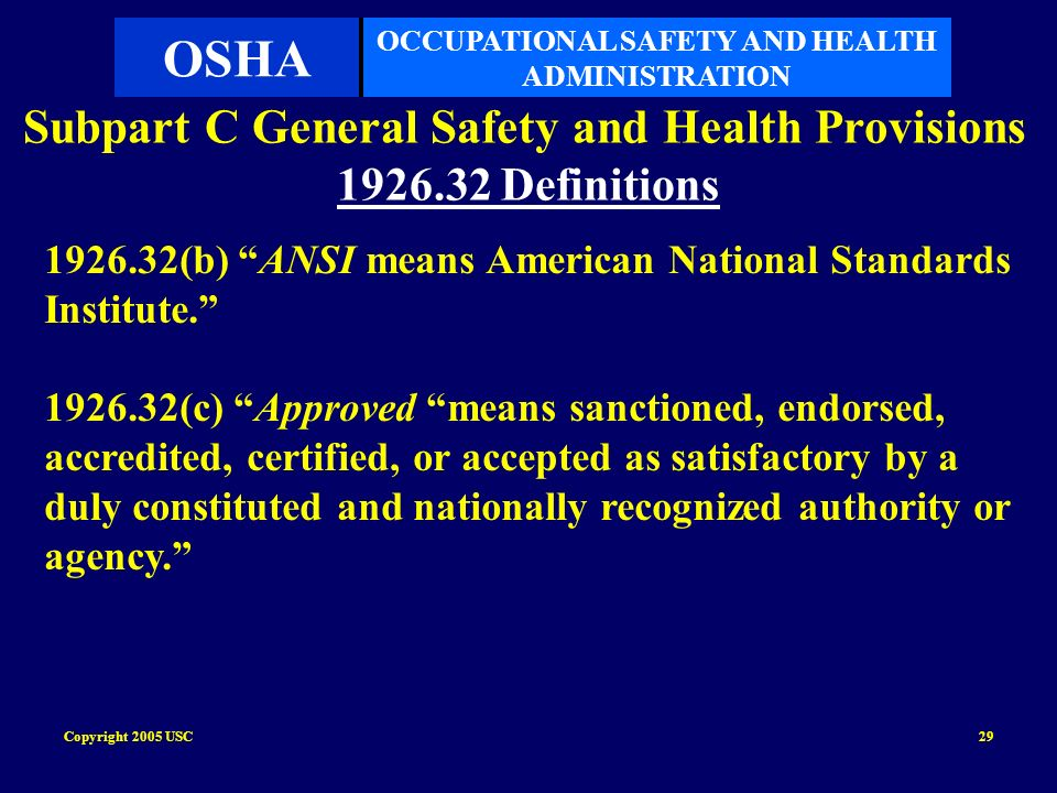 Copyright 2005 USC29 Subpart C General Safety and Health Provisions 1926.32 Definitions 1926.32(b) ANSI means American National Standards Institute. 1