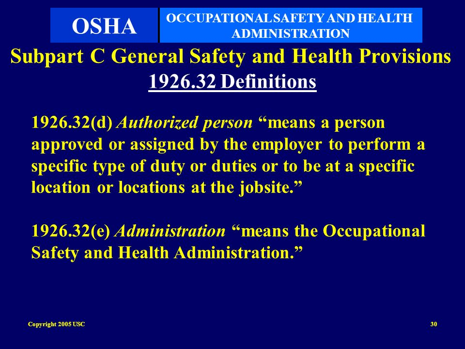 Copyright 2005 USC30 Subpart C General Safety and Health Provisions 1926.32 Definitions 1926.32(d) Authorized person means a person approved or assign