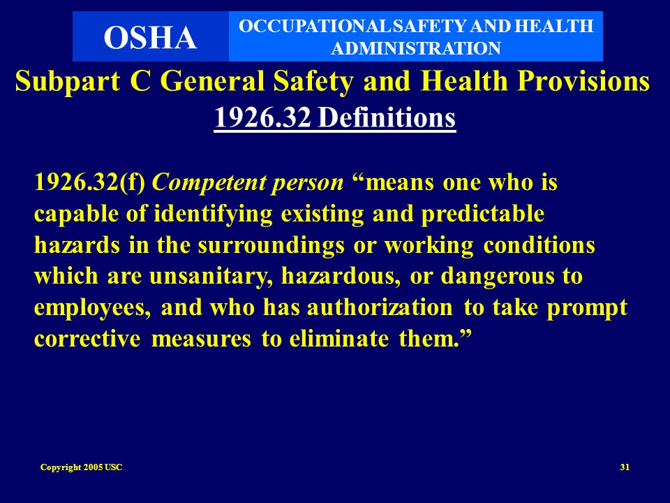 Copyright 2005 USC31 Subpart C General Safety and Health Provisions 1926.32 Definitions 1926.32(f) Competent person means one who is capable of identi