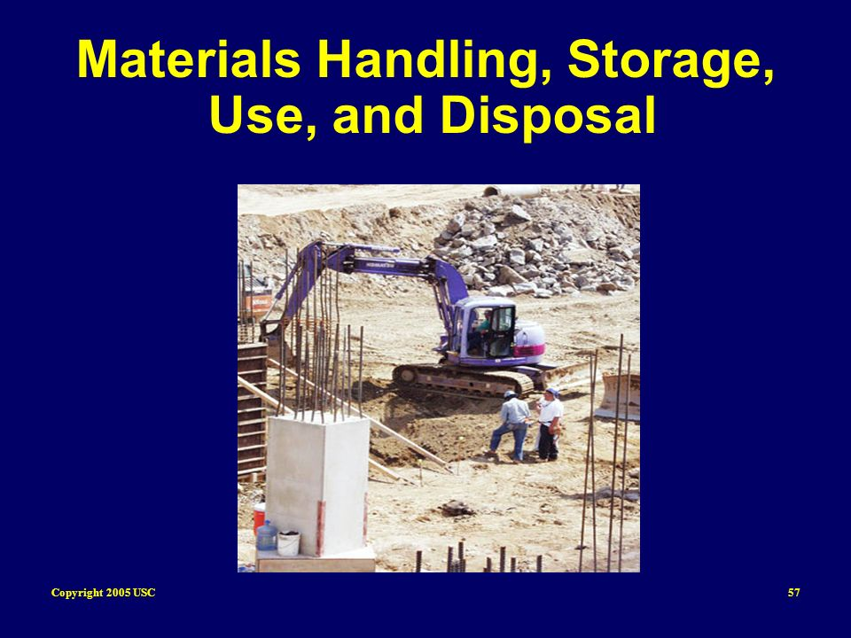 Copyright 2005 USC57 Materials Handling, Storage, Use, and Disposal