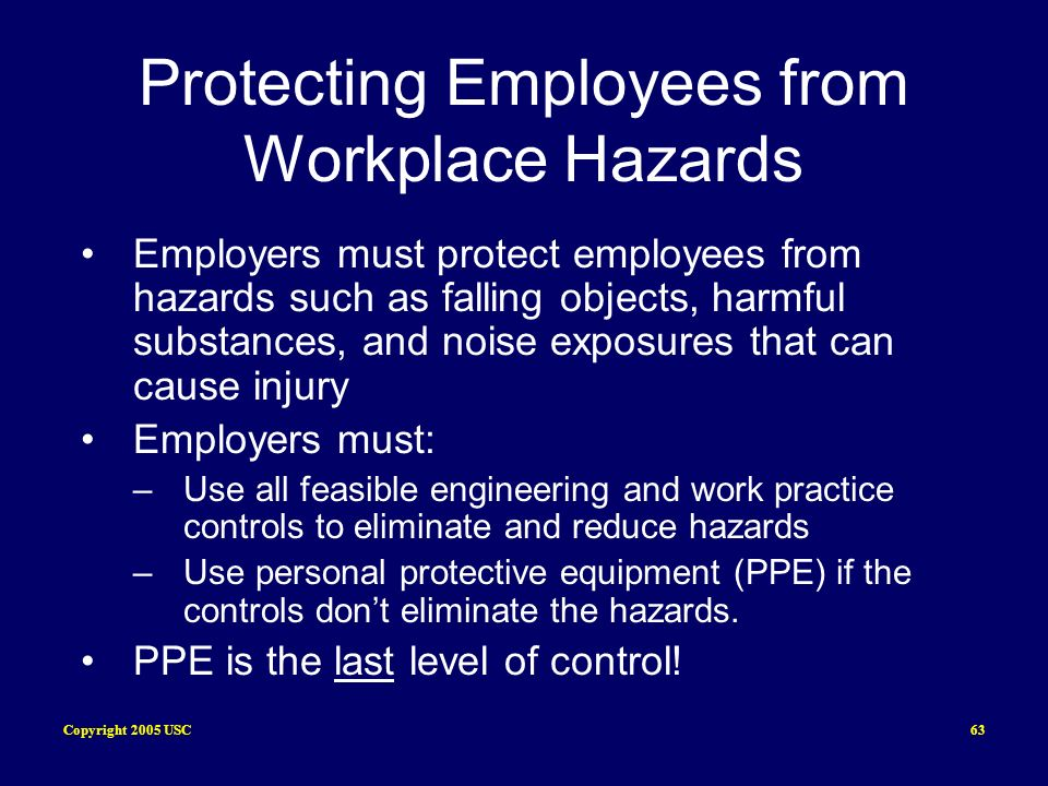 Copyright 2005 USC63 Protecting Employees from Workplace Hazards Employers must protect employees from hazards such as falling objects, harmful substa