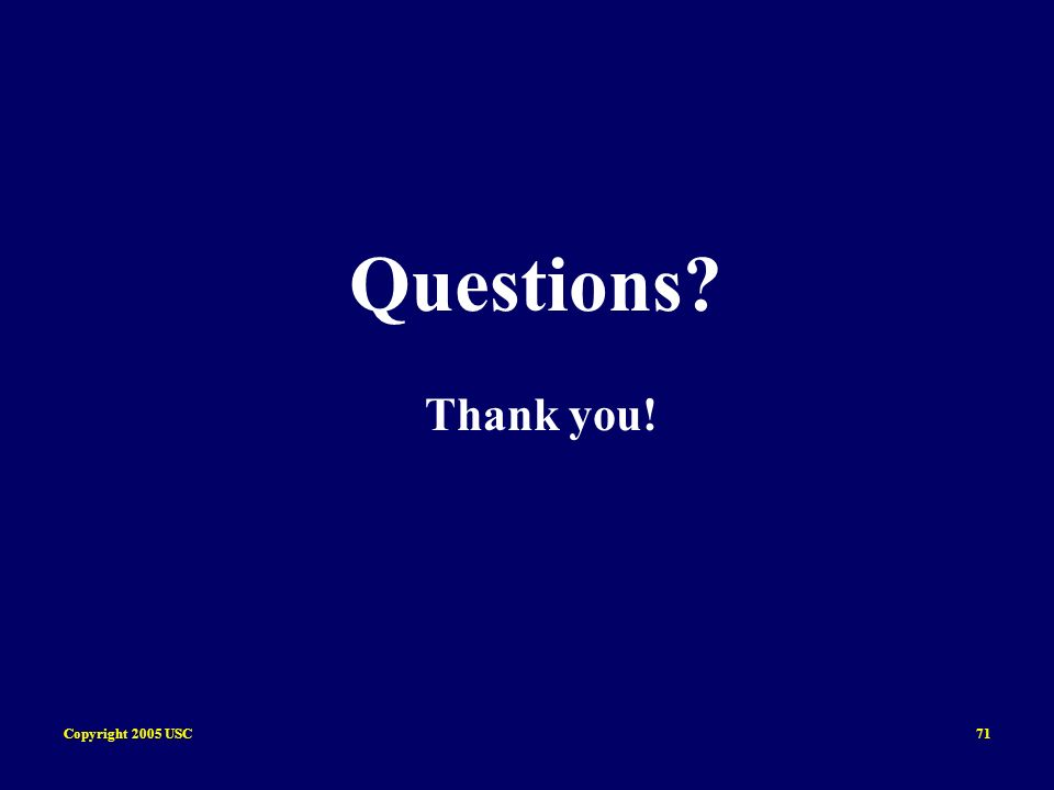 Copyright 2005 USC71 Questions? Thank you!