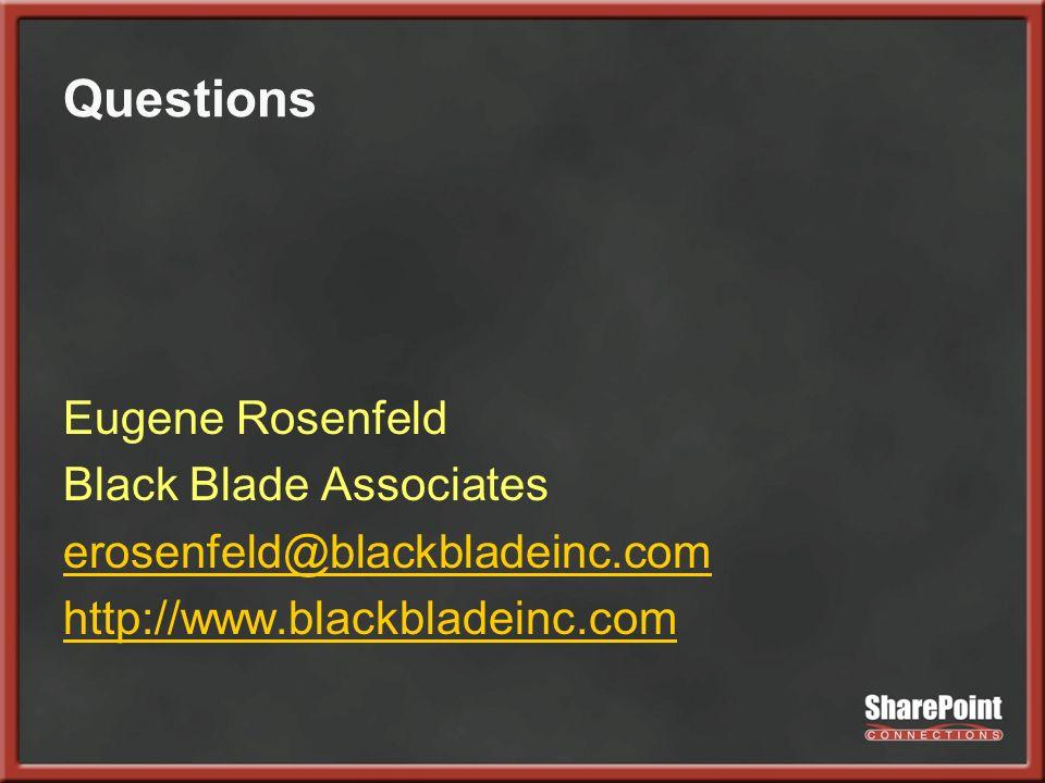 Questions Eugene Rosenfeld Black Blade Associates erosenfeld@blackbladeinc.com http://www.blackbladeinc.com