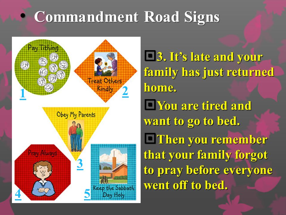 Commandment Road Signs Commandment Road Signs 3.Its late and your family has just returned home.