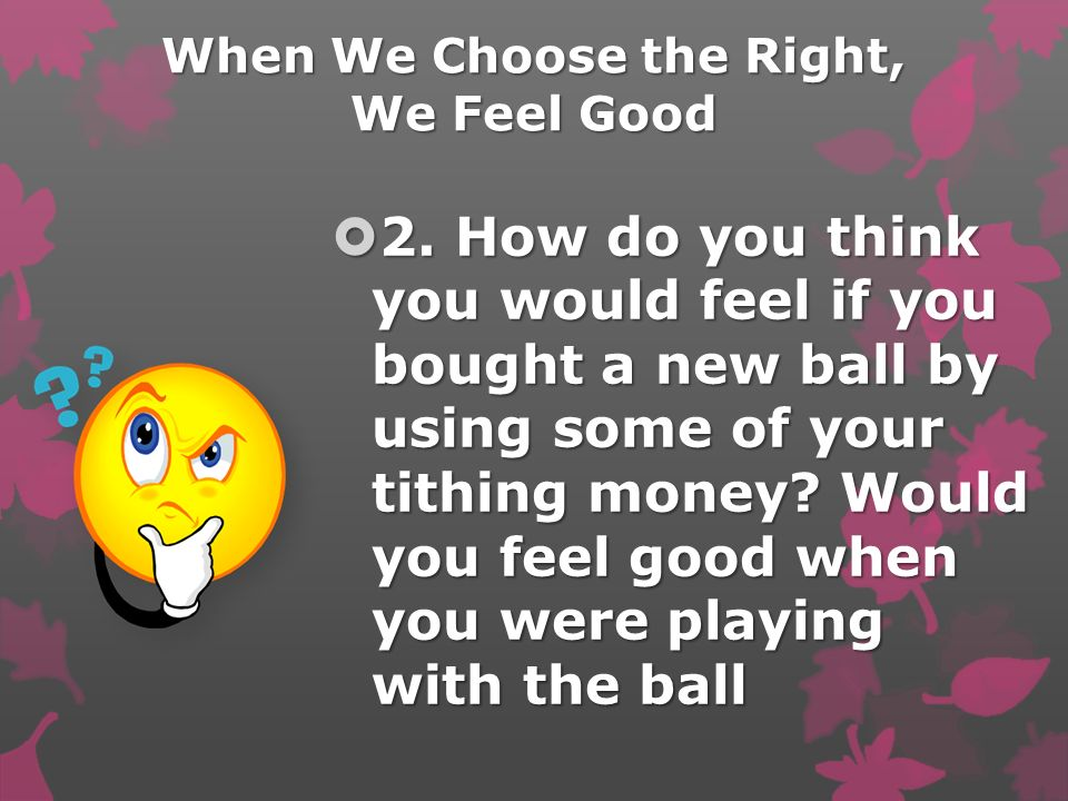 When We Choose the Right, We Feel Good 2.