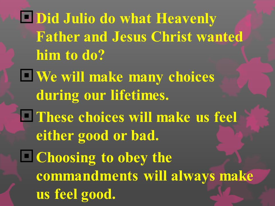 Did Julio do what Heavenly Father and Jesus Christ wanted him to do.