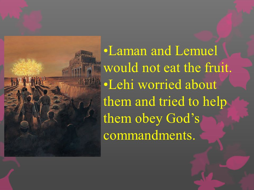 Laman and Lemuel would not eat the fruit.