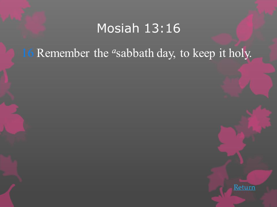 Mosiah 13:16 16 Remember the a sabbath day, to keep it holy. Return