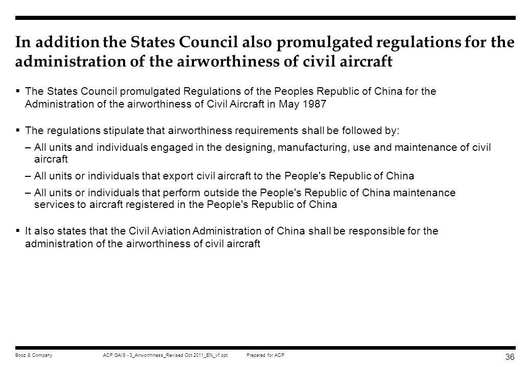 Prepared for ACPACP GAIS - 3_Airworthiness_Revised Oct 2011_EN_vf.pptBooz & Company 35 CAACs overall airworthiness regulations align closely with the