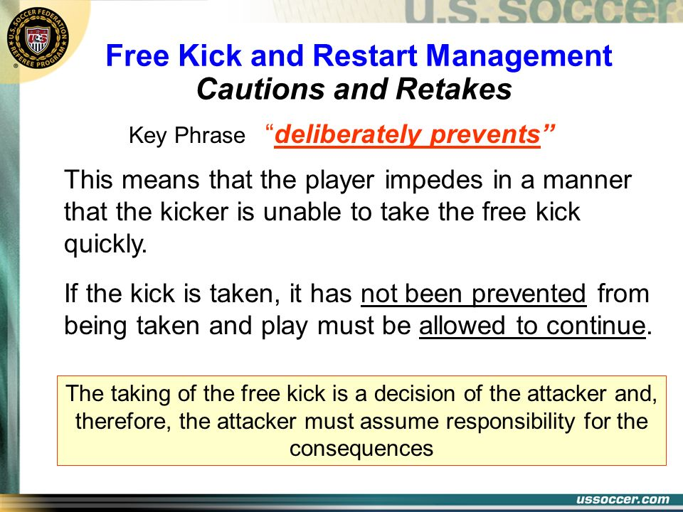 Cautions and Retakes Free Kick and Restart Management Key Phrasedeliberately prevents This means that the player impedes in a manner that the kicker i