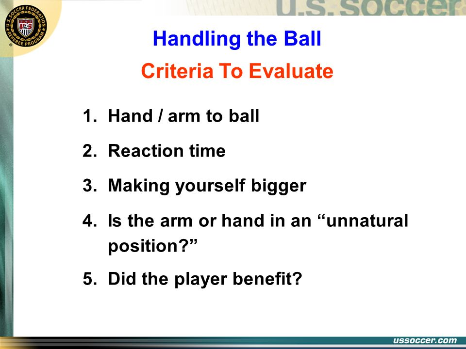 2. Reaction time 3. Making yourself bigger 4. Is the arm or hand in an unnatural position? 5. Did the player benefit? 1. Hand / arm to ball Criteria T