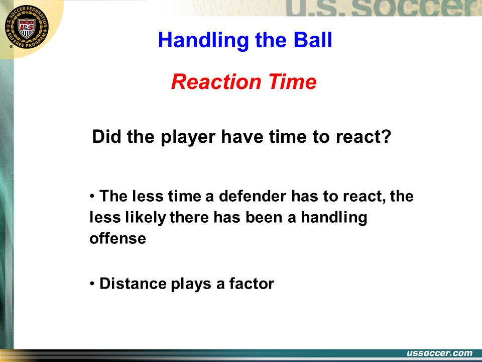 Reaction Time Did the player have time to react? The less time a defender has to react, the less likely there has been a handling offense Distance pla