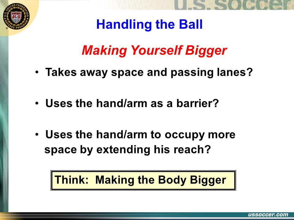 Making Yourself Bigger Takes away space and passing lanes? Uses the hand/arm as a barrier? Uses the hand/arm to occupy more space by extending his rea