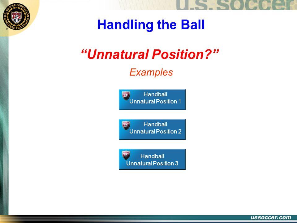Unnatural Position? Handling the Ball Handball Unnatural Position 1 Handball Unnatural Position 2 Handball Unnatural Position 3 Examples