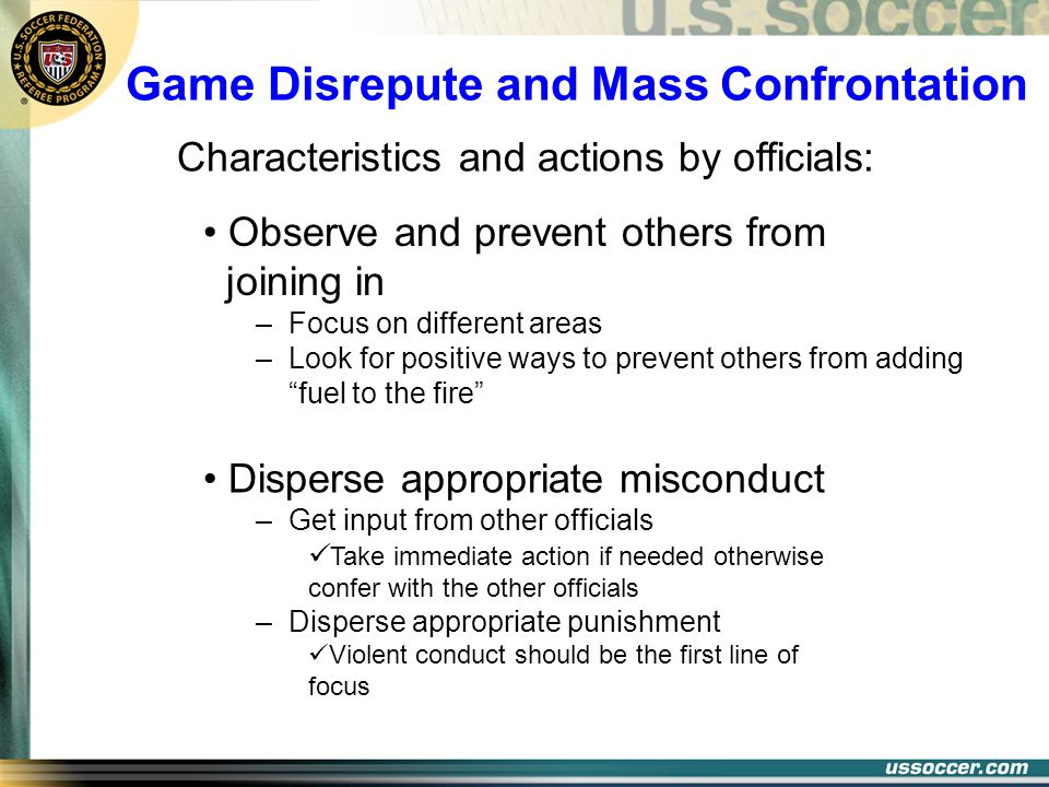 Game Disrepute and Mass Confrontation Characteristics and actions by officials: Observe and prevent others from joining in – Focus on different areas