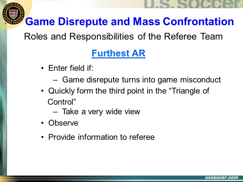 Game Disrepute and Mass Confrontation Roles and Responsibilities of the Referee Team Enter field if: – Game disrepute turns into game misconduct Quick