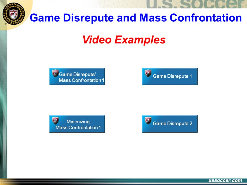 Video Examples Game Disrepute/ Mass Confrontation 1 Minimizing Mass Confrontation 1 Game Disrepute 1 Game Disrepute 2 Game Disrepute and Mass Confront
