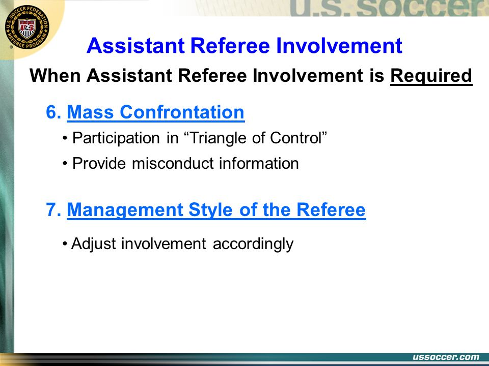 Assistant Referee Involvement When Assistant Referee Involvement is Required 6. Mass Confrontation Participation in Triangle of Control Provide miscon
