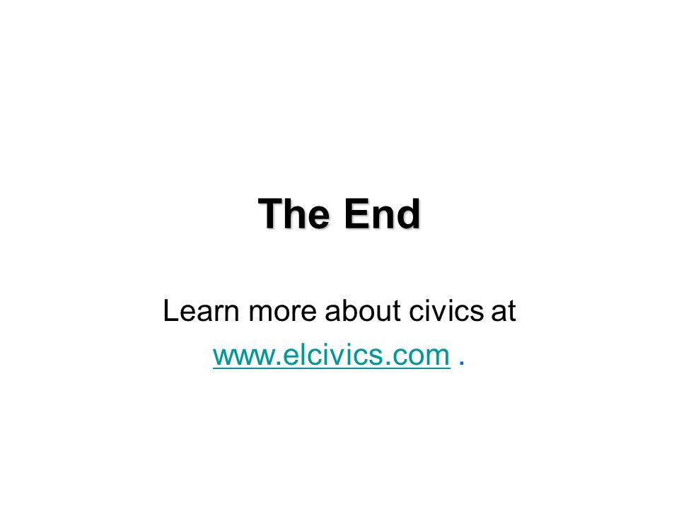 The End Learn more about civics at www.elcivics.comwww.elcivics.com.