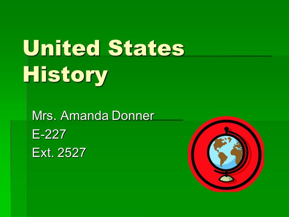 United States History Mrs. Amanda Donner E-227 Ext. 2527