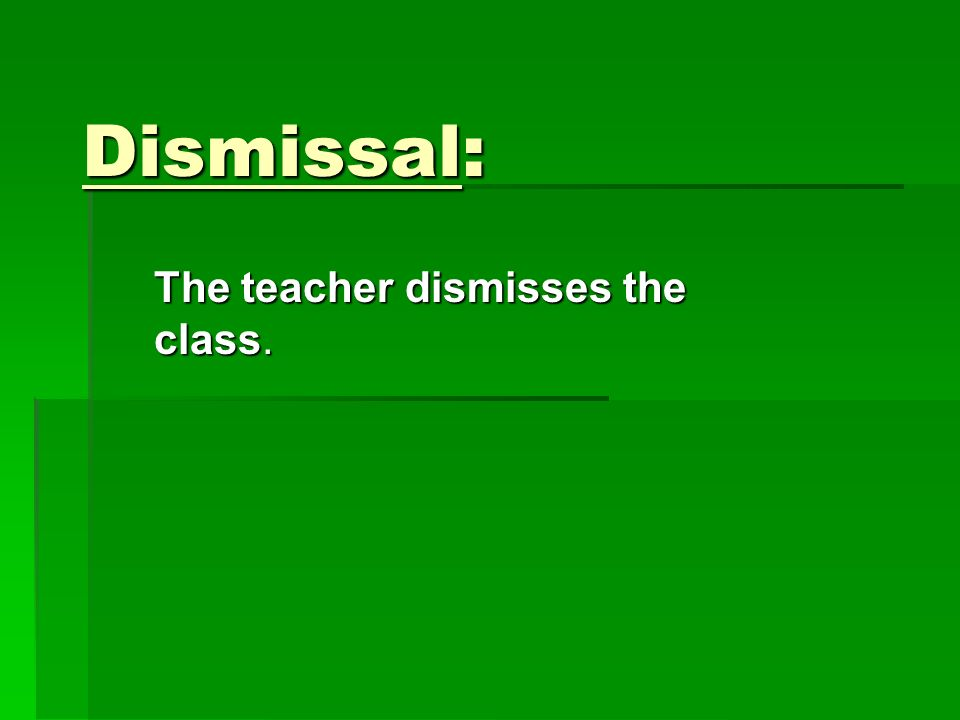 Dismissal: The teacher dismisses the class.