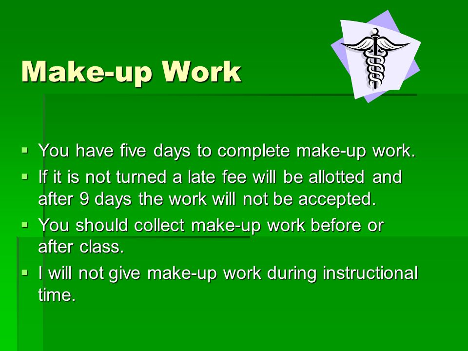 Make-up Work You have five days to complete make-up work.