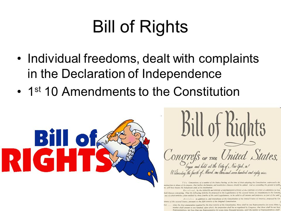 Bill of Rights Individual freedoms, dealt with complaints in the Declaration of Independence 1 st 10 Amendments to the Constitution