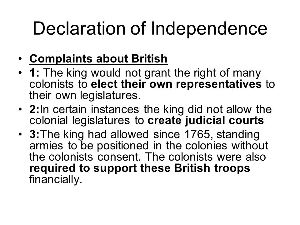Declaration of Independence Complaints about British 1: The king would not grant the right of many colonists to elect their own representatives to the