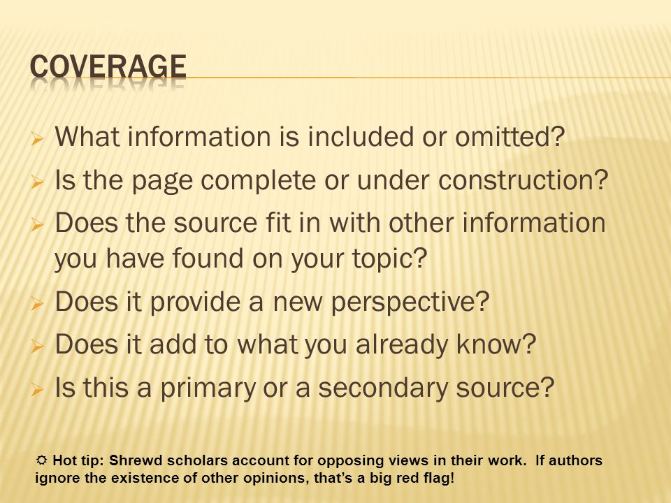 What information is included or omitted? Is the page complete or under construction? Does the source fit in with other information you have found on y