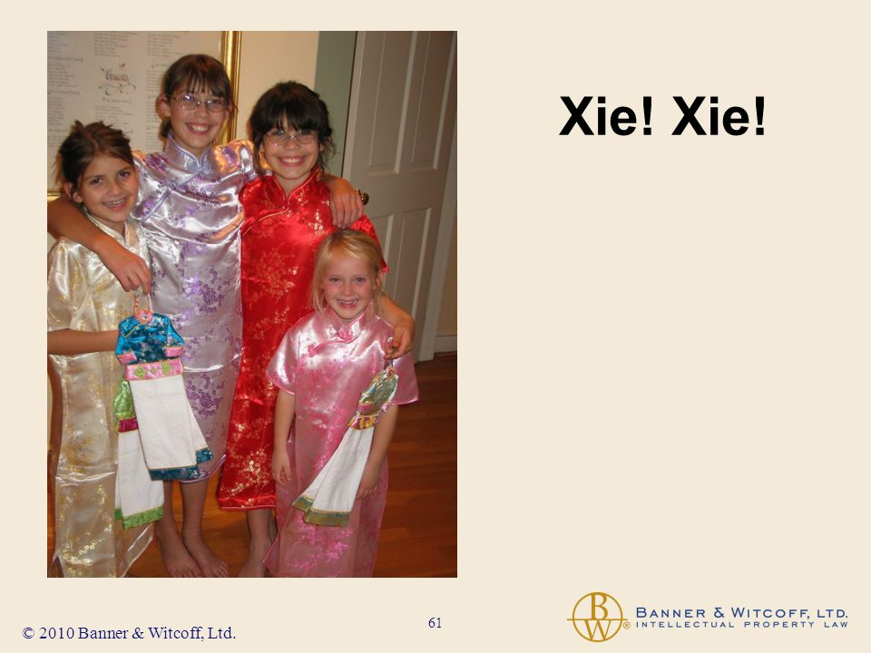 61 © 2010 Banner & Witcoff, Ltd. Xie!