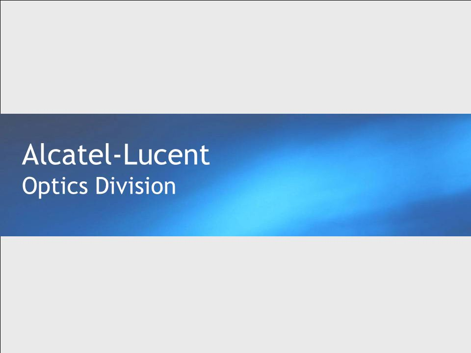 All Rights Reserved © Alcatel-Lucent 2006, ##### Alcatel-Lucent Optics Division