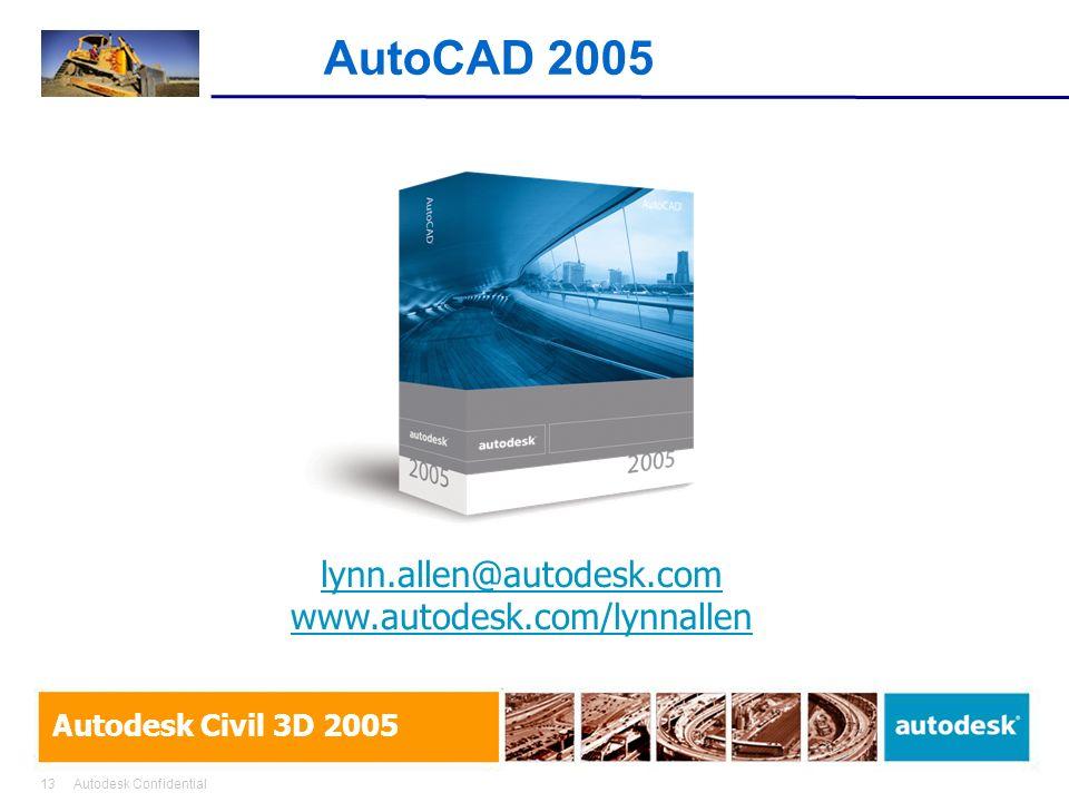 13Autodesk Confidential Autodesk Civil 3D 2005 AutoCAD 2005 lynn.allen@autodesk.com www.autodesk.com/lynnallen