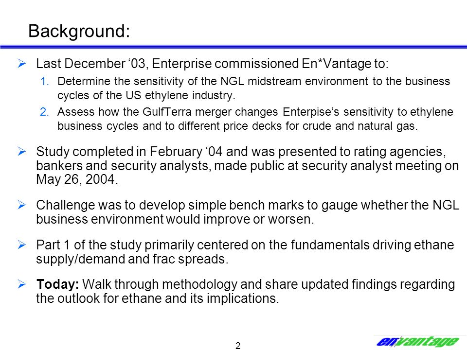 2 Background: Last December 03, Enterprise commissioned En*Vantage to: 1.Determine the sensitivity of the NGL midstream environment to the business cy