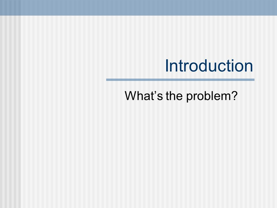 Introduction Whats the problem