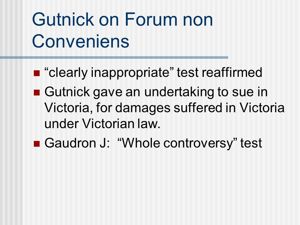 Gutnick on Forum non Conveniens clearly inappropriate test reaffirmed Gutnick gave an undertaking to sue in Victoria, for damages suffered in Victoria