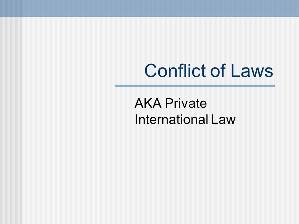 Conflict of Laws AKA Private International Law
