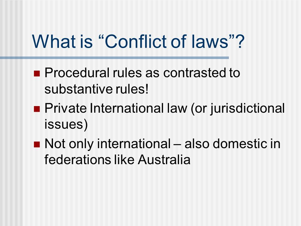 What is Conflict of laws. Procedural rules as contrasted to substantive rules.
