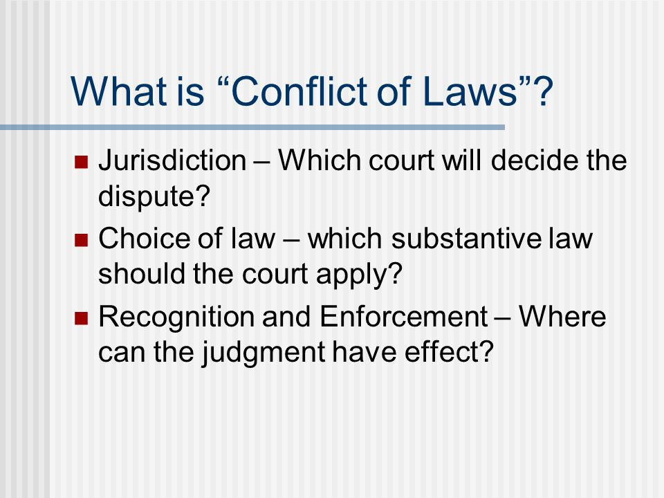 What is Conflict of Laws. Jurisdiction – Which court will decide the dispute.
