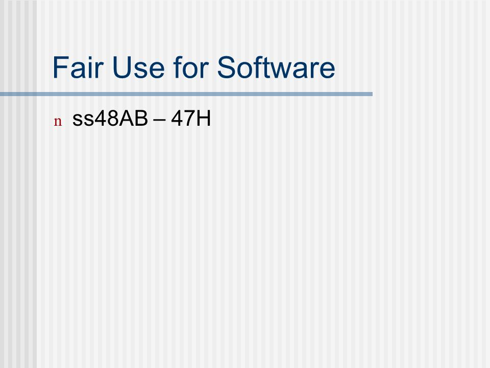 Fair Use for Software n ss48AB – 47H