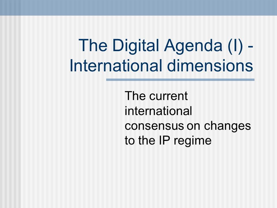 The digital agenda in international IP law / practice See: Drahos Information Feudalism 2002; McKeough & Stewart Ch 21; Griffiths paper Sources of international developments: US forum shifting away from UNESCO, UNCTAD and WIPO treaties US trade sanctions before / after TRIPS TRIPS Agreement 1994 WIPO Copyright Treaty 1996