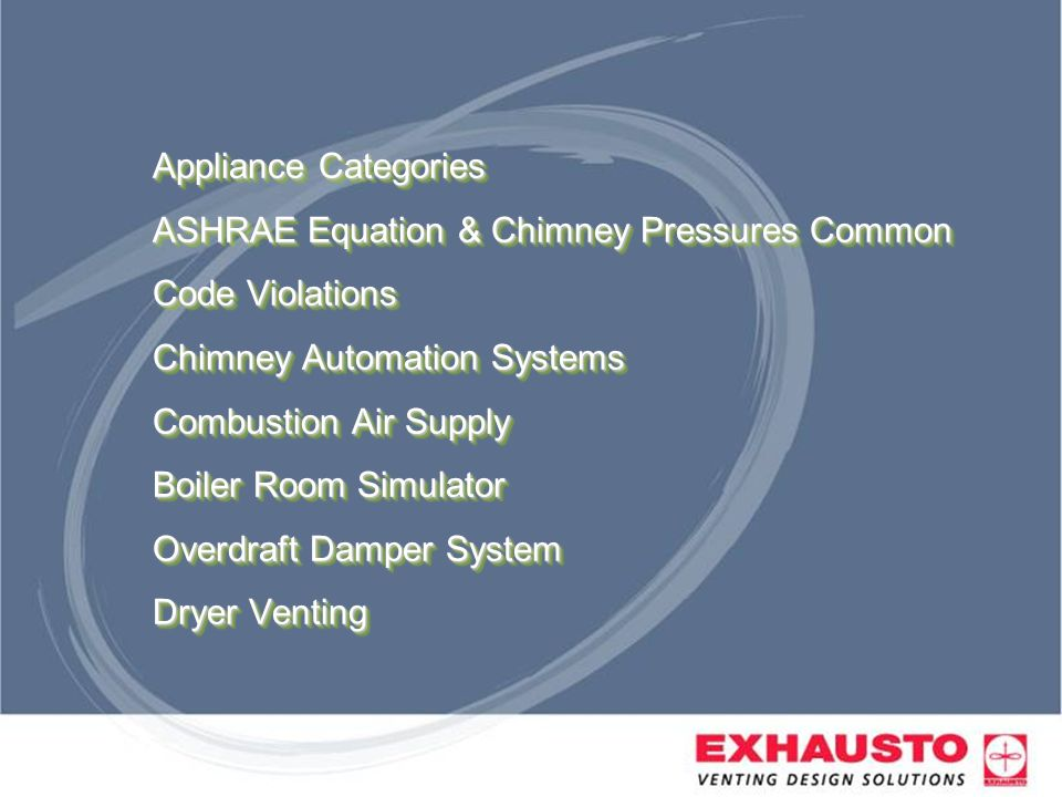 Appliance Categories ASHRAE Equation & Chimney Pressures Common Code Violations Chimney Automation Systems Combustion Air Supply Boiler Room Simulator