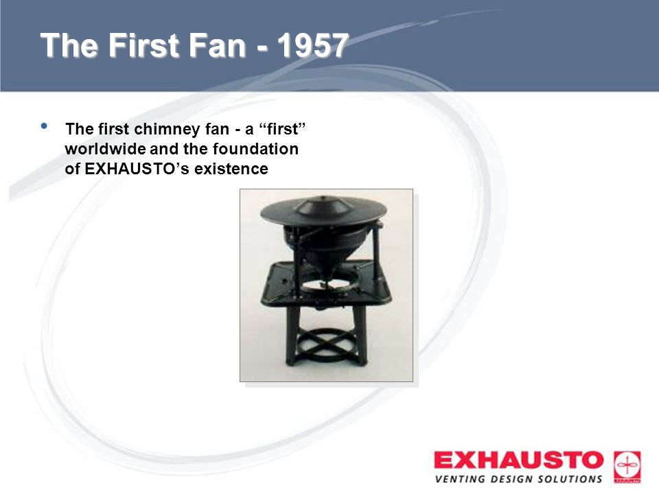 Sub Title The First Fan - 1957 The first chimney fan - a first worldwide and the foundation of EXHAUSTOs existence
