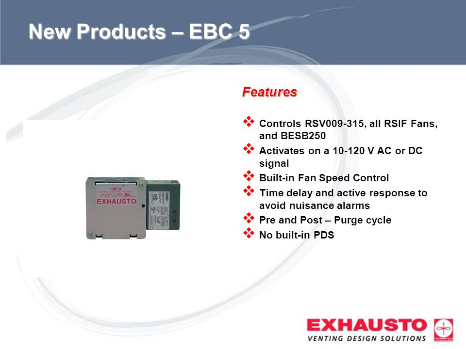 Sub Title New Products – EBC 5 Features Controls RSV009-315, all RSIF Fans, and BESB250 Activates on a 10-120 V AC or DC signal Built-in Fan Speed Con