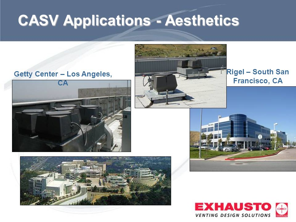 Sub Title CASV Applications - Aesthetics Getty Center – Los Angeles, CA Rigel – South San Francisco, CA