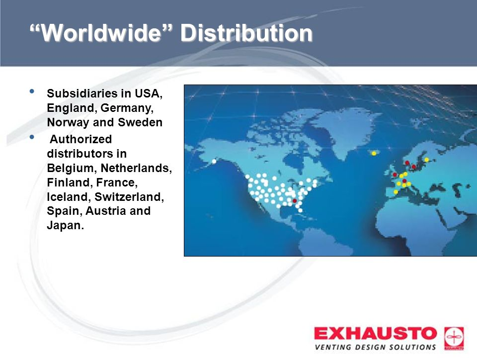 Worldwide Distribution Subsidiaries in USA, England, Germany, Norway and Sweden Authorized distributors in Belgium, Netherlands, Finland, France, Icel