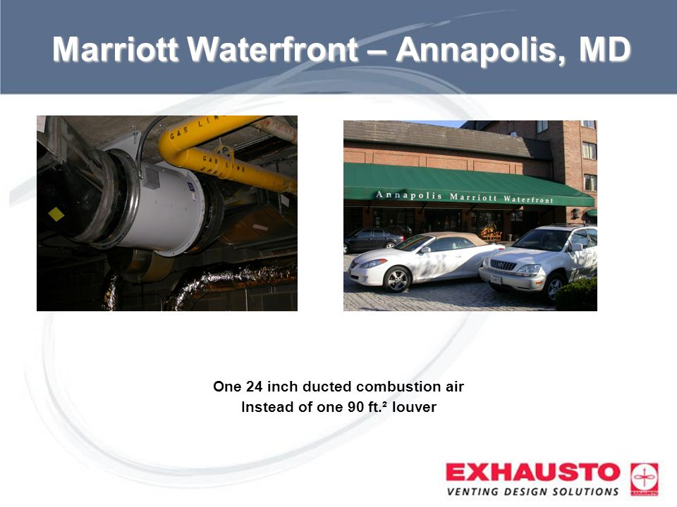 Sub Title Marriott Waterfront – Annapolis, MD One 24 inch ducted combustion air Instead of one 90 ft.² louver