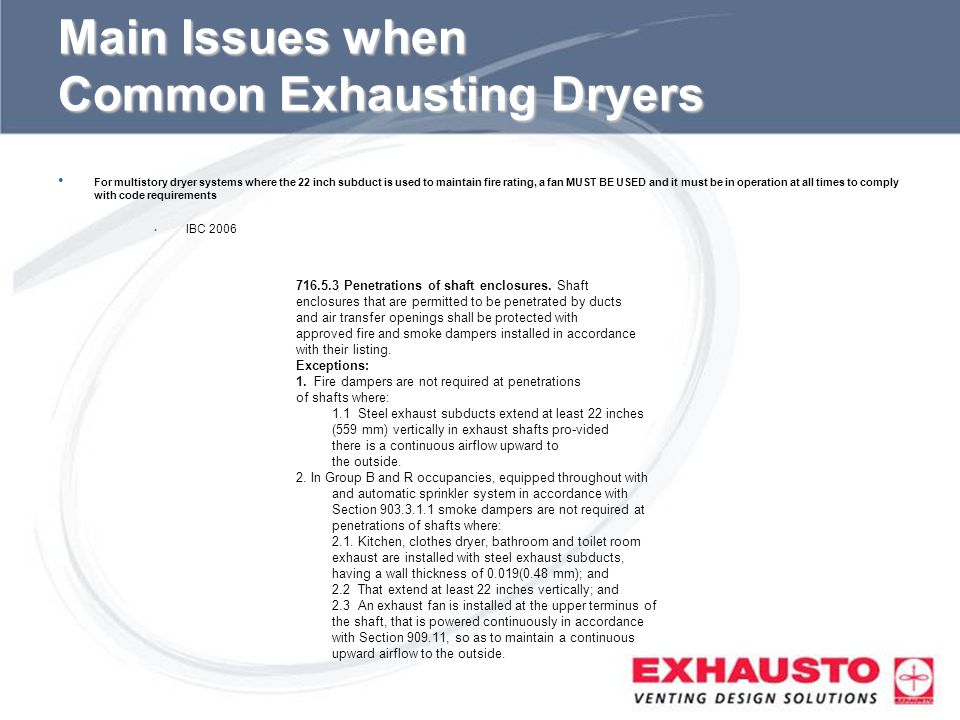 Sub Title Main Issues when Common Exhausting Dryers For multistory dryer systems where the 22 inch subduct is used to maintain fire rating, a fan MUST