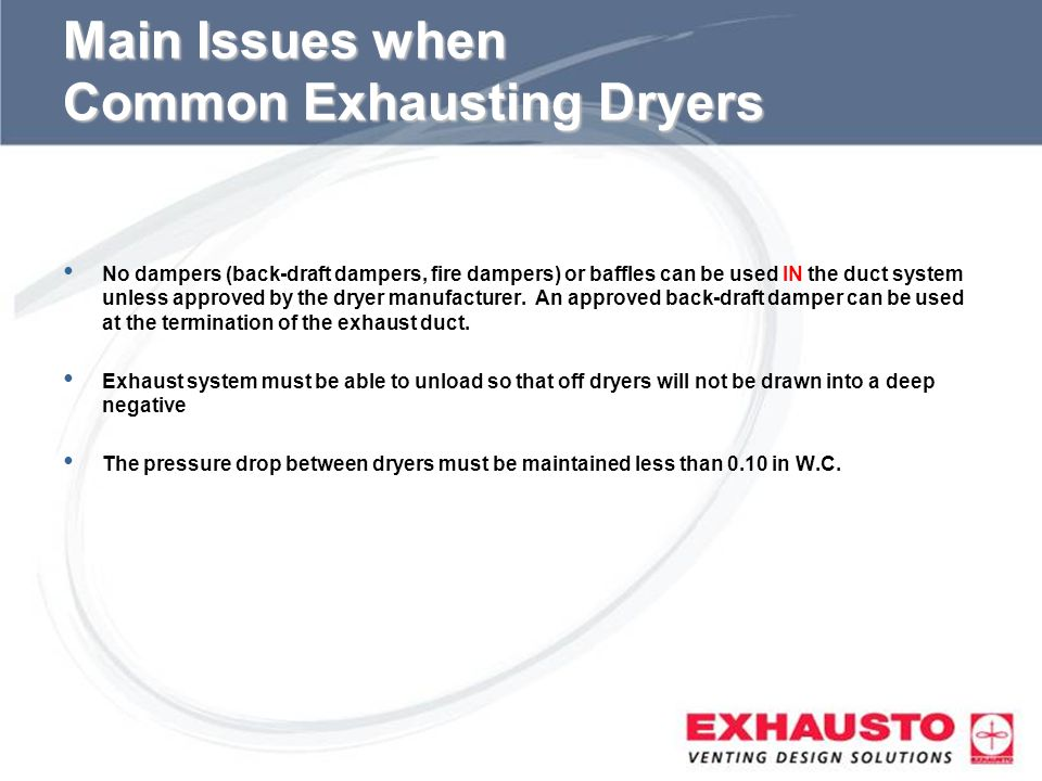 Sub Title Main Issues when Common Exhausting Dryers No dampers (back-draft dampers, fire dampers) or baffles can be used IN the duct system unless app