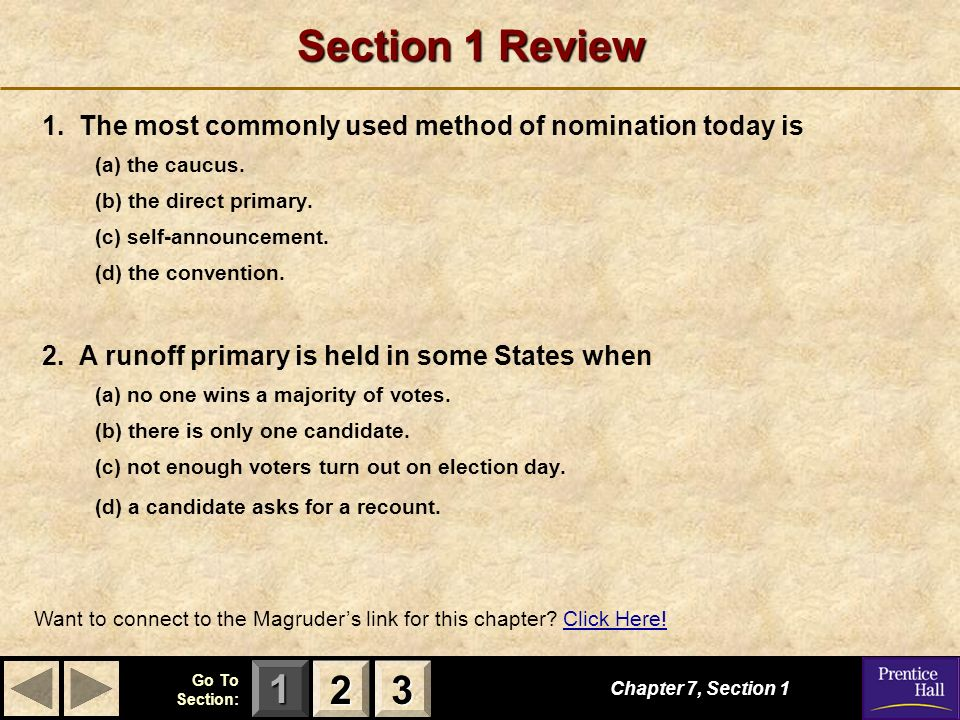 123 Go To Section: Section 1 Review 1. The most commonly used method of nomination today is (a) the caucus. (b) the direct primary. (c) self-announcem
