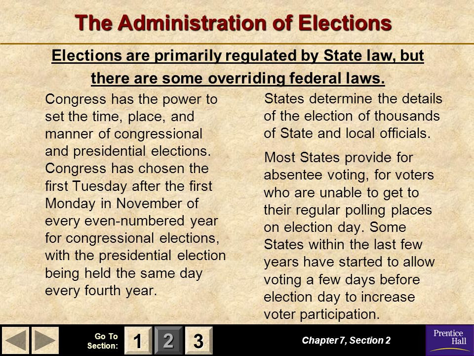123 Go To Section: Chapter 7, Section 2 3333 1111 The Administration of Elections Congress has the power to set the time, place, and manner of congres